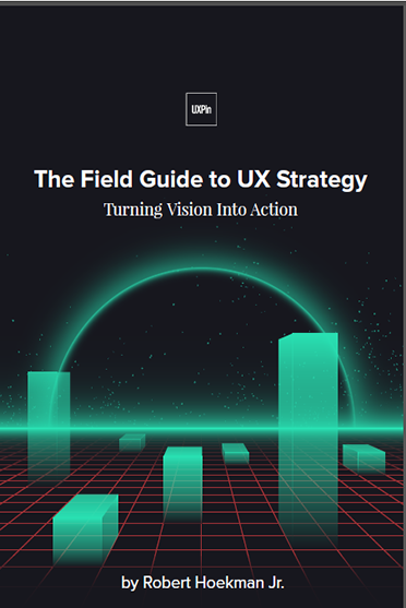 The Field Guide To UX Strategy